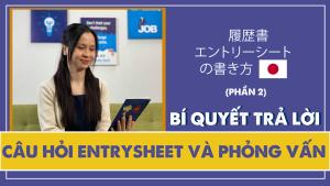 Phần 2: Hướng dẫn trả lời câu hỏi EntrySheet và Phỏng vấn khi xin việc ở Nhật