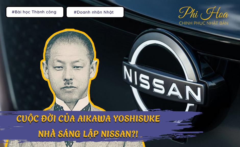 Ayukawa Yoshisuke - Nhà sáng lập Nissan