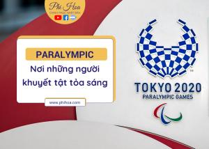 Paralympic Tokyo 2020: Nơi người khuyết tật làm nên điều phi thường